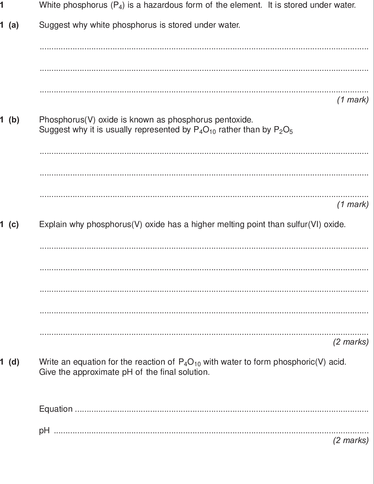 section a answer all questions in the spaces provided do not write outside the box white phosphorus p is a hazardous form of the element it is stored under water a suggest why white phosphorus is stored under water mark b phosphorus v oxide is known as phosphorus pentoxide suggest why it is usually represented by p o rather than by p o mark c explain why phosphorus v oxide has a higher melting point than sulfur vi oxide marks d write an equation for the reaction of p o with water to form phosphoric v acid give the approximate ph of the final solution equation ph marks wmp jun chem do not write outside the box e a waste water tank was contaminated by p o the resulting phosphoric v acid solution was neutralised using an excess of magnesium oxide the mixture produced was then disposed of in a lake e i write an equation for the reaction between phosphoric v acid and magnesium oxide mark e ii explain why an excess of magnesium oxide can be used for this neutralisation mark e iii explain why the use of an excess of sodium hydroxide to neutralise the phosphoric v acid solution might lead to environmental problems in the lake mark turn over for the next question turn over wmp jun chem