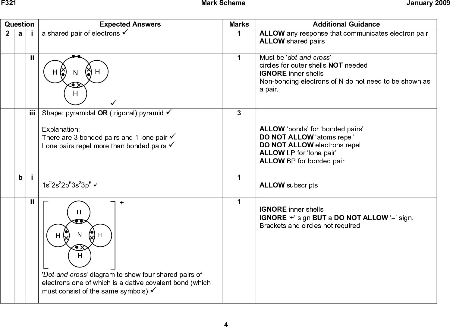 January 2009 Additional Guidance ALLOW any response that communicates electron pair ALLOW shared pairs Must be dot-and-cross circles for outer shells NOT needed IGNORE inner shells Non-bonding electrons of N do not need to be shown as a pair. ALLOW bonds for bonded pairs DO NOT ALLOW atoms repel DO NOT ALLOW electrons repel ALLOW LP for lone pair ALLOW BP for bonded pair ALLOW subscripts IGNORE inner shells IGNORE + sign BUT a DO NOT ALLOWsign. Brackets and circles not required F321 Question 2 a i a shared pair of electrons (cid:57) Expected Answers Mark Scheme Marks ii (cid:57) iii Shape: pyramidal OR (trigonal) pyramid (cid:57) Explanation: There are 3 bonded pairs and 1 lone pair (cid:57) Lone pairs repel more than bonded pairs (cid:57) 1s22s22p63s23p6 (cid:57) ii 'Dot-and-cross' diagram to show four shared pairs of electrons one of which is a dative covalent bond (which must consist of the same symbols) (cid:57)<br />  F321 Question iii iv Expected Answers tetrahedral (cid:57) 109.5 (cid:57) ions OR electrons cannot move in a solid (cid:57) ions can move OR are mobile in solution (cid:57) i 2NH3 + H2SO4 (cid:198) (NH4)2SO4 (cid:57) ii when the H+ in an acid is replaced by a metal ion OR an ammonium ion OR a + ion (cid:57) iii accepts a proton OR accepts H+ (cid:57) iv 132.1 (cid:57) Total Mark Scheme Marks Additional Guidance ALLOW 109110 January 2009 15 ALLOW ions can move in liquid DO NOT ALLOW ions can move when molten ALLOW 1 mark for: Ions can only move in solution ALLOW 2NH4OH + H2SO4 (cid:198) (NH4)2SO4 + 2H2O ALLOW NH3 + H+ (cid:198) NH4 + ALLOW any correct multiple IGNORE state symbols ALLOW H for H+; ALLOW metal for metal ion i.e.: H in an acid can be replaced by a metal ALLOW donates a lone pair ALLOW removes H+ ALLOW forms OH ions IGNORE units NO OTHER ACCEPTABLE ANSWER<br />
